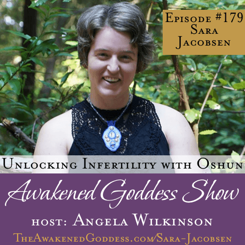 Unlocking Infertility with Goddess Oshun – Sara Jacobsen