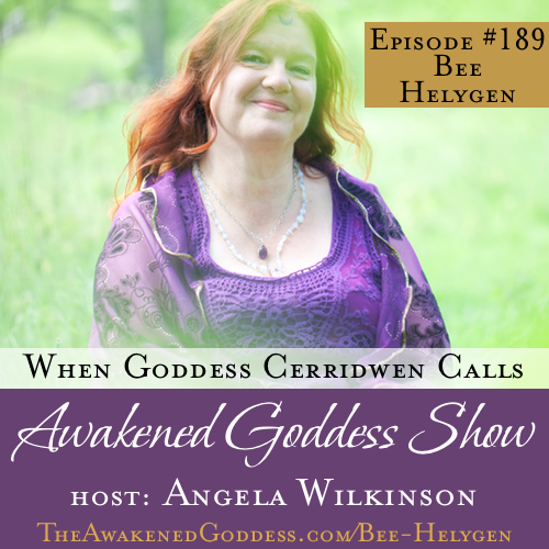 When Goddess Cerridwen Calls – Bee Helygen